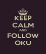 KEEP CALM AND FOLLOW OKU - Personalised Poster A4 size