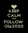 KEEP CALM AND FOLLOW  Ola2020 - Personalised Poster A4 size
