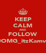 KEEP CALM AND FOLLOW @OMG_itzKamva - Personalised Poster A4 size