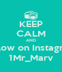 KEEP CALM AND Follow on Instagram 1Mr_Marv - Personalised Poster A4 size