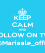 KEEP CALM AND FOLLOW ON TW @Mariaale_offic - Personalised Poster A4 size