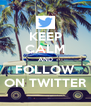 KEEP CALM AND FOLLOW ON TWITTER - Personalised Poster A4 size