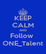 KEEP CALM AND Follow  ONE_Talent - Personalised Poster A4 size