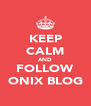 KEEP CALM AND FOLLOW ONIX BLOG - Personalised Poster A4 size