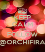 KEEP CALM AND FOLLOW @ORCHIFIRA - Personalised Poster A4 size