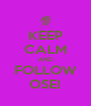 KEEP CALM AND FOLLOW OSE! - Personalised Poster A4 size