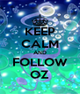 KEEP CALM AND FOLLOW OZ - Personalised Poster A4 size