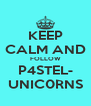 KEEP CALM AND FOLLOW P4STEL- UNIC0RNS - Personalised Poster A4 size