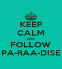 KEEP CALM AND FOLLOW PA-RAA-DISE - Personalised Poster A4 size