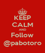 KEEP CALM AND Follow @pabotoro - Personalised Poster A4 size