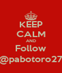 KEEP CALM AND Follow @pabotoro27 - Personalised Poster A4 size