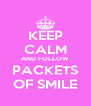 KEEP CALM AND FOLLOW PACKETS OF SMILE - Personalised Poster A4 size