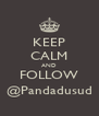 KEEP CALM AND FOLLOW @Pandadusud - Personalised Poster A4 size