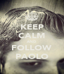 KEEP CALM AND FOLLOW PAOLO - Personalised Poster A4 size