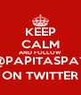 KEEP CALM AND FOLLOW @PAPITASPAY ON TWITTER - Personalised Poster A4 size