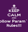 KEEP CALM AND follow Param`s Rules!!! - Personalised Poster A4 size