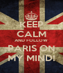 KEEP CALM AND FOLLOW PARIS ON MY MIND! - Personalised Poster A4 size