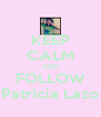 KEEP CALM AND FOLLOW Patricia Lazo - Personalised Poster A4 size