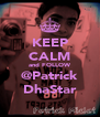 KEEP CALM and FOLLOW @Patrick DhaStar - Personalised Poster A4 size