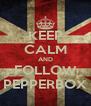 KEEP CALM AND FOLLOW PEPPERBOX - Personalised Poster A4 size