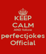 KEEP CALM AND follow perfectjokes Official - Personalised Poster A4 size
