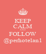 KEEP CALM AND FOLLOW @perhotelan1 - Personalised Poster A4 size