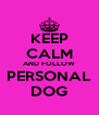 KEEP CALM AND FOLLOW PERSONAL DOG - Personalised Poster A4 size