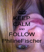 KEEP CALM AND FOLLOW PhilineFischer - Personalised Poster A4 size
