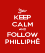 KEEP CALM AND FOLLOW PHILLIPHÊ - Personalised Poster A4 size