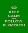 KEEP CALM AND FOLLOW PLYMOUTH - Personalised Poster A4 size