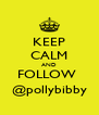 KEEP CALM AND FOLLOW  @pollybibby - Personalised Poster A4 size