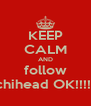 KEEP CALM AND follow poochihead OK!!!!!?!!!!! - Personalised Poster A4 size