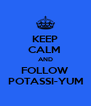 KEEP CALM  AND FOLLOW POTASSI-YUM - Personalised Poster A4 size