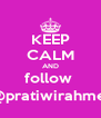 KEEP CALM AND follow  @pratiwirahmel - Personalised Poster A4 size