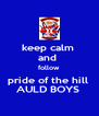 keep calm  and  follow  pride of the hill  AULD BOYS  - Personalised Poster A4 size