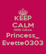 KEEP CALM AND follow Princess_ Evette0303 - Personalised Poster A4 size
