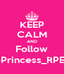 KEEP CALM AND Follow @Princess_RPEnt - Personalised Poster A4 size