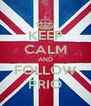 KEEP CALM AND FOLLOW PRIO - Personalised Poster A4 size