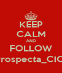KEEP CALM AND FOLLOW @Prospecta_CICEG - Personalised Poster A4 size