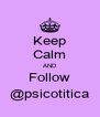 Keep Calm AND Follow @psicotitica - Personalised Poster A4 size