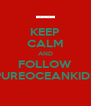 KEEP CALM AND FOLLOW PUREOCEANKIDS - Personalised Poster A4 size