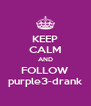 KEEP CALM AND FOLLOW purple3-drank - Personalised Poster A4 size