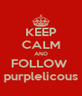 KEEP CALM AND FOLLOW  purplelicous - Personalised Poster A4 size