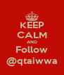 KEEP CALM AND Follow @qtaiwwa - Personalised Poster A4 size