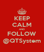 KEEP CALM AND FOLLOW @QTSystem - Personalised Poster A4 size