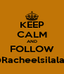 KEEP CALM AND FOLLOW @Racheelsilalahi - Personalised Poster A4 size