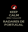 KEEP CALM AND FOLLOW RADARES DE PORTUGAL - Personalised Poster A4 size