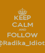 KEEP CALM AND FOLLOW @Radika_Idiot2 - Personalised Poster A4 size