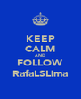 KEEP CALM AND FOLLOW RafaLSLima - Personalised Poster A4 size