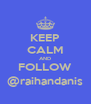KEEP CALM AND FOLLOW @raihandanis - Personalised Poster A4 size